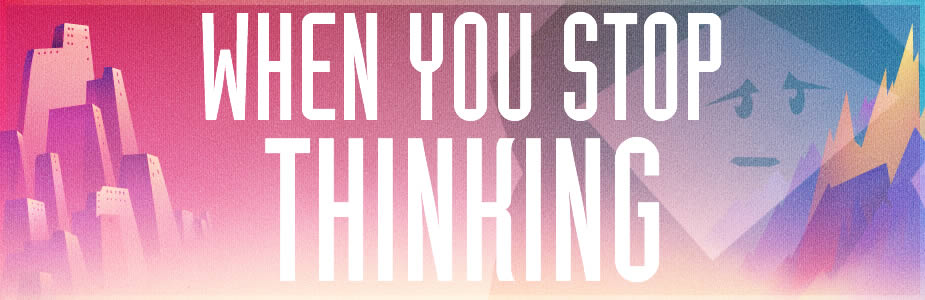 When You Stop Thinking